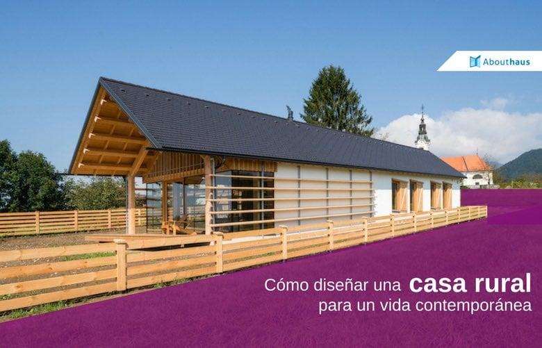 C mo dise ar una casa rural para una vida contempor nea Como disenar tu casa