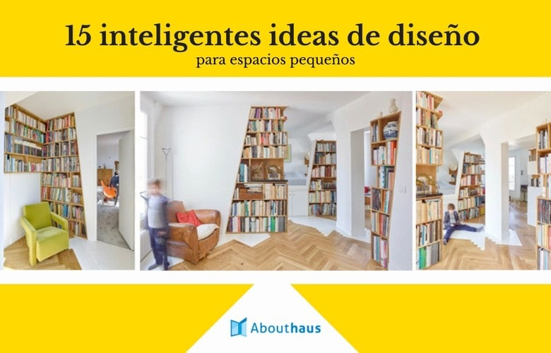 15 inteligentes ideas de diseño para espacios pequeños - AboutHaus